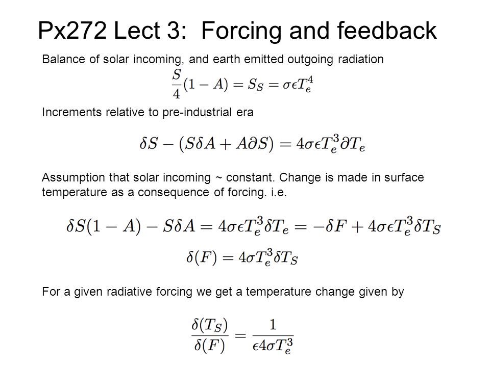 Px272 Lect 3: Forcing and feedback Balance of solar incoming, and earth emitted outgoing radiation Increments relative to pre-industrial era Assumption that solar incoming ~ constant.