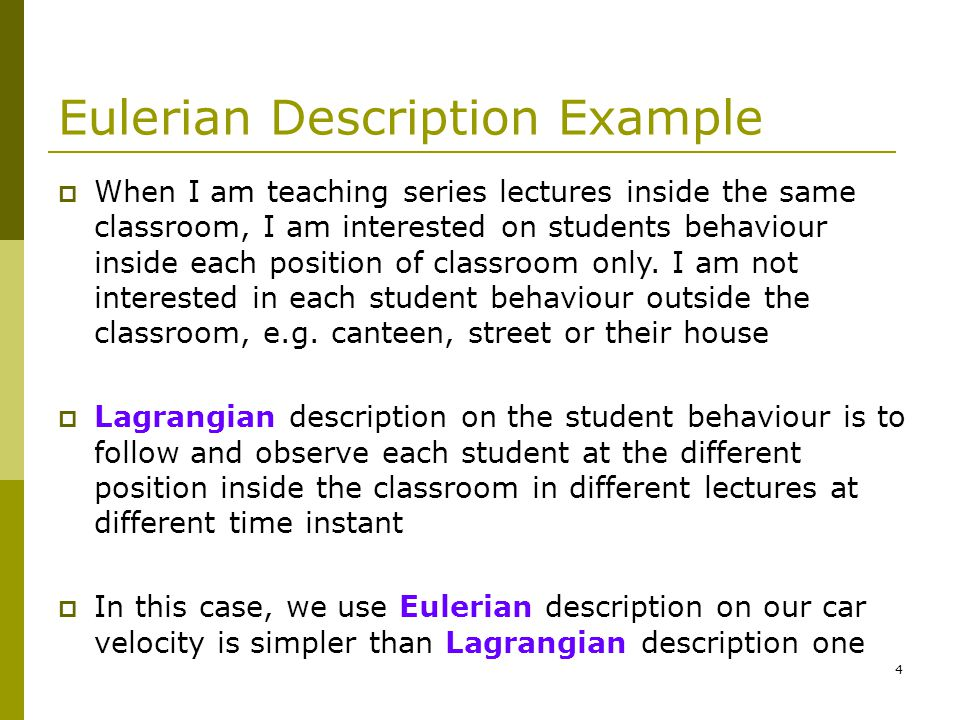 4 Eulerian Description Example  When I am teaching series lectures inside the same classroom, I am interested on students behaviour inside each position of classroom only.