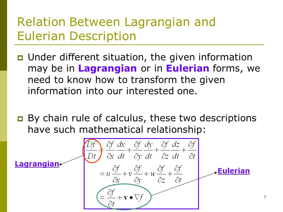 7 Relation Between Lagrangian and Eulerian Description  Under different situation, the given information may be in Lagrangian or in Eulerian forms, we need to know how to transform the given information into our interested one.