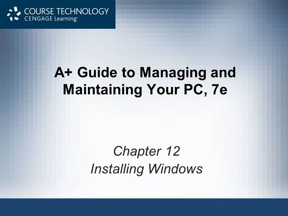 A+ Guide to Managing and Maintaining Your PC, 7e Chapter 12 Installing Windows