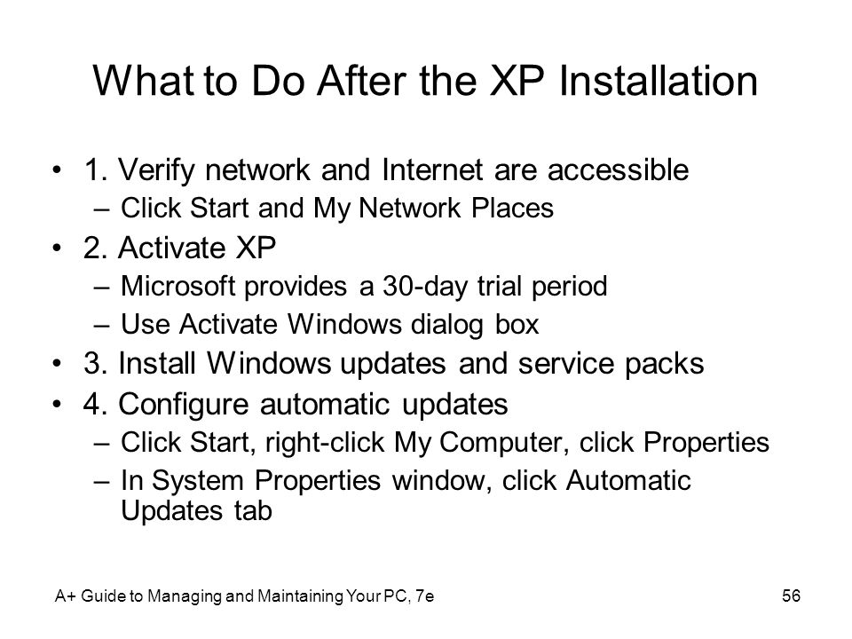A+ Guide to Managing and Maintaining Your PC, 7e56 What to Do After the XP Installation 1.