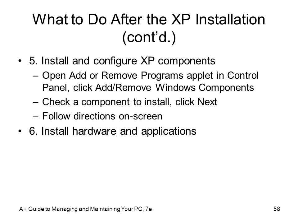 A+ Guide to Managing and Maintaining Your PC, 7e58 What to Do After the XP Installation (cont'd.) 5.