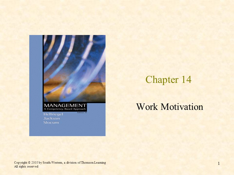 Copyright © 2005 by South-Western, a division of Thomson Learning All rights reserved 1 Chapter 14 Work Motivation