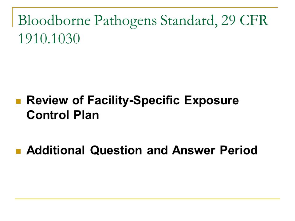 Bloodborne Pathogens Standard, 29 CFR Review of Facility-Specific Exposure Control Plan Additional Question and Answer Period