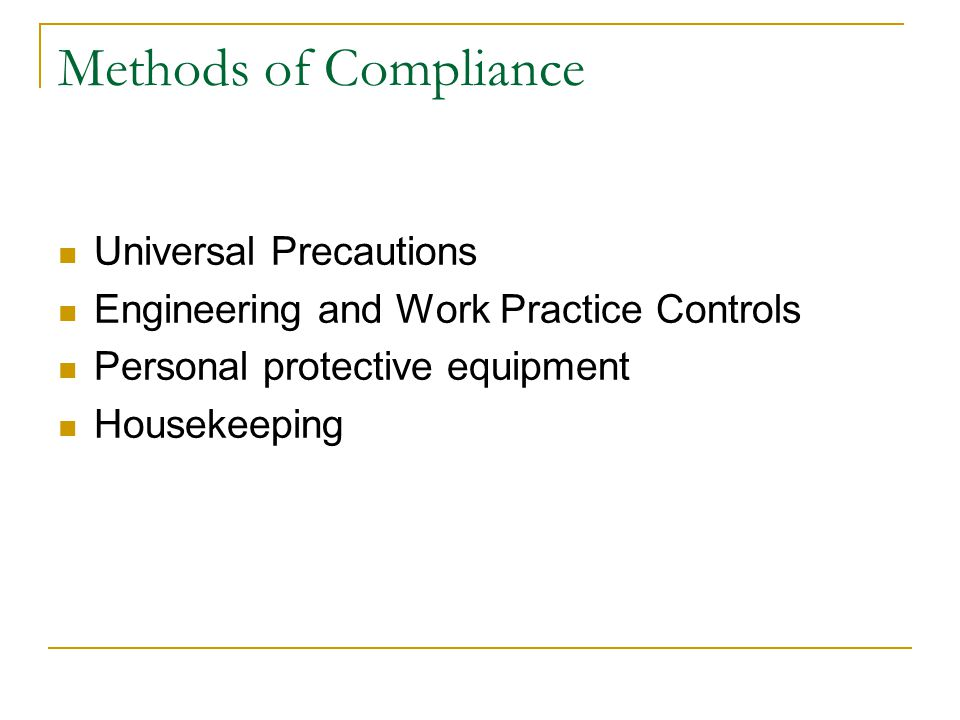 Methods of Compliance Universal Precautions Engineering and Work Practice Controls Personal protective equipment Housekeeping
