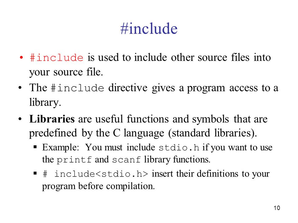 10 #include #include is used to include other source files into your source file.