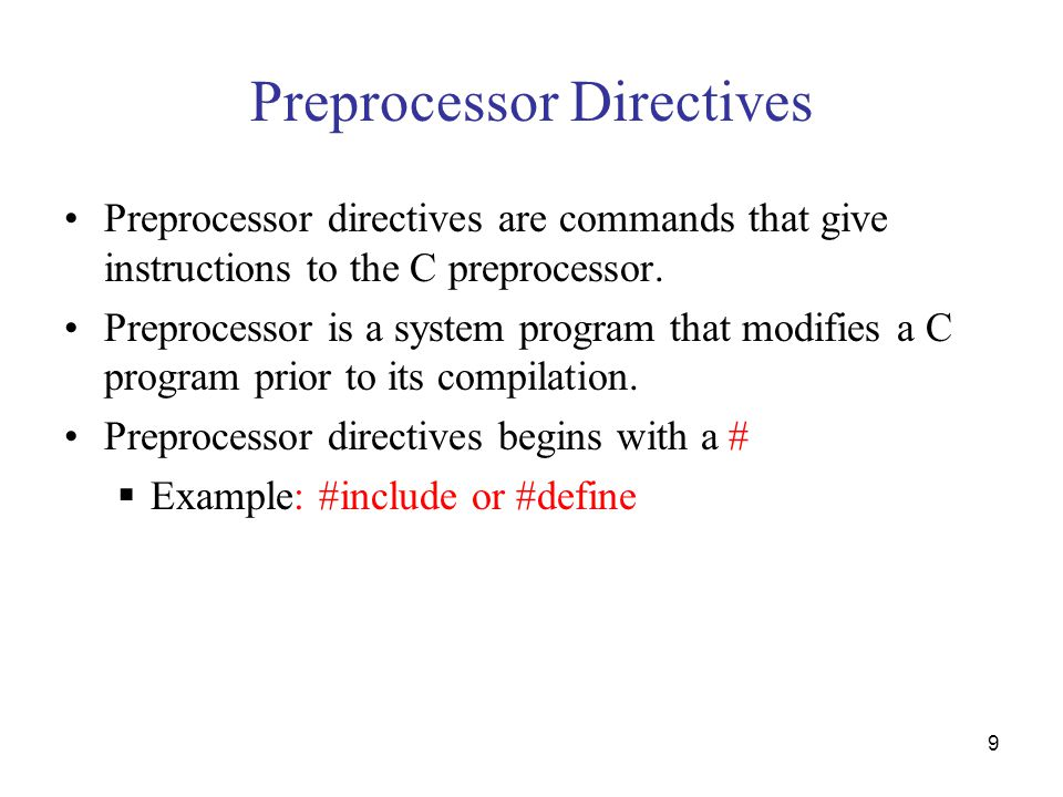 9 Preprocessor Directives Preprocessor directives are commands that give instructions to the C preprocessor.