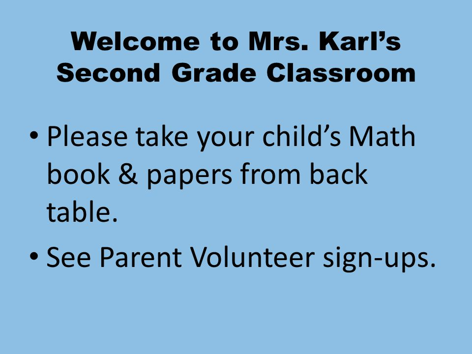 Welcome to Mrs. Karl\'s Second Grade Classroom Please take your ...