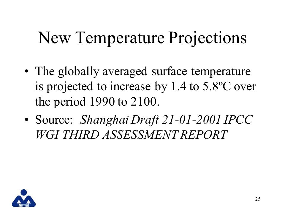 25 New Temperature Projections The globally averaged surface temperature is projected to increase by 1.4 to 5.8ºC over the period 1990 to 2100.