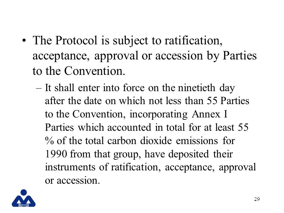 29 The Protocol is subject to ratification, acceptance, approval or accession by Parties to the Convention.