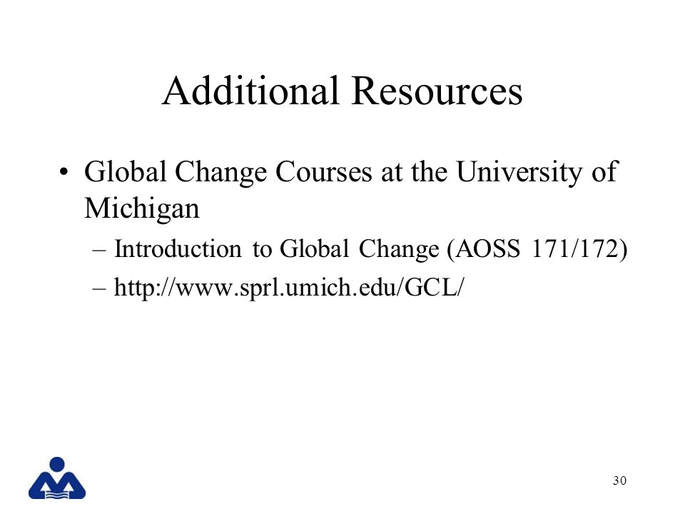 30 Additional Resources Global Change Courses at the University of Michigan –Introduction to Global Change (AOSS 171/172) –
