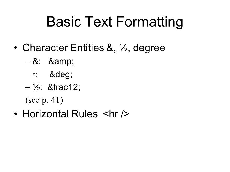 Basic Text Formatting Character Entities &, ½, degree –&: & –◦: ° –½: ½ (see p.