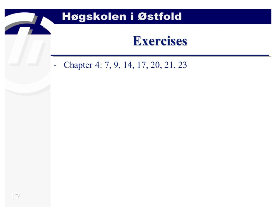 17 Exercises -Chapter 4: 7, 9, 14, 17, 20, 21, 23