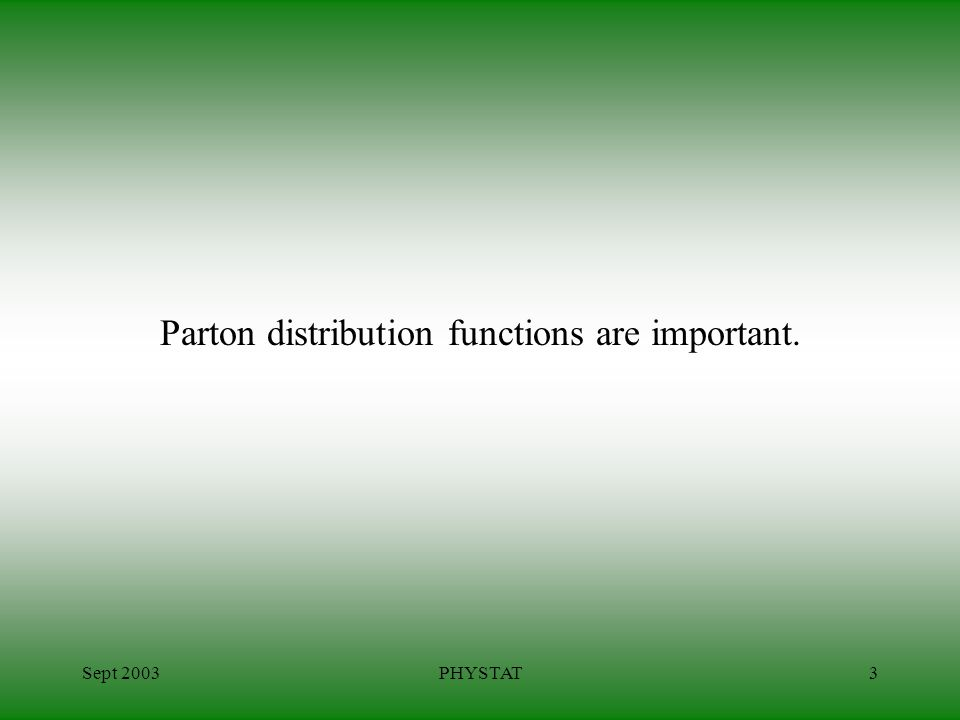 Sept 2003PHYSTAT3 Parton distribution functions are important.