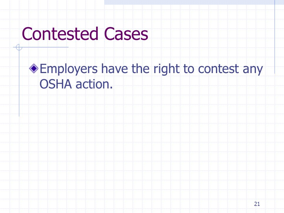 21 Contested Cases Employers have the right to contest any OSHA action.