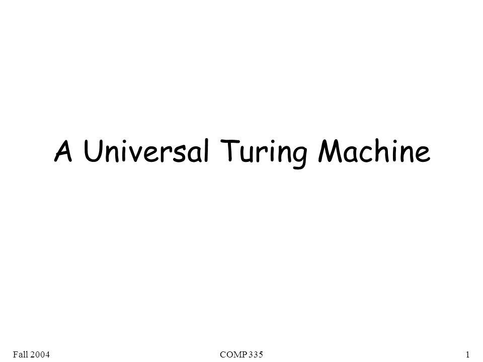 Fall 2004COMP 3351 A Universal Turing Machine
