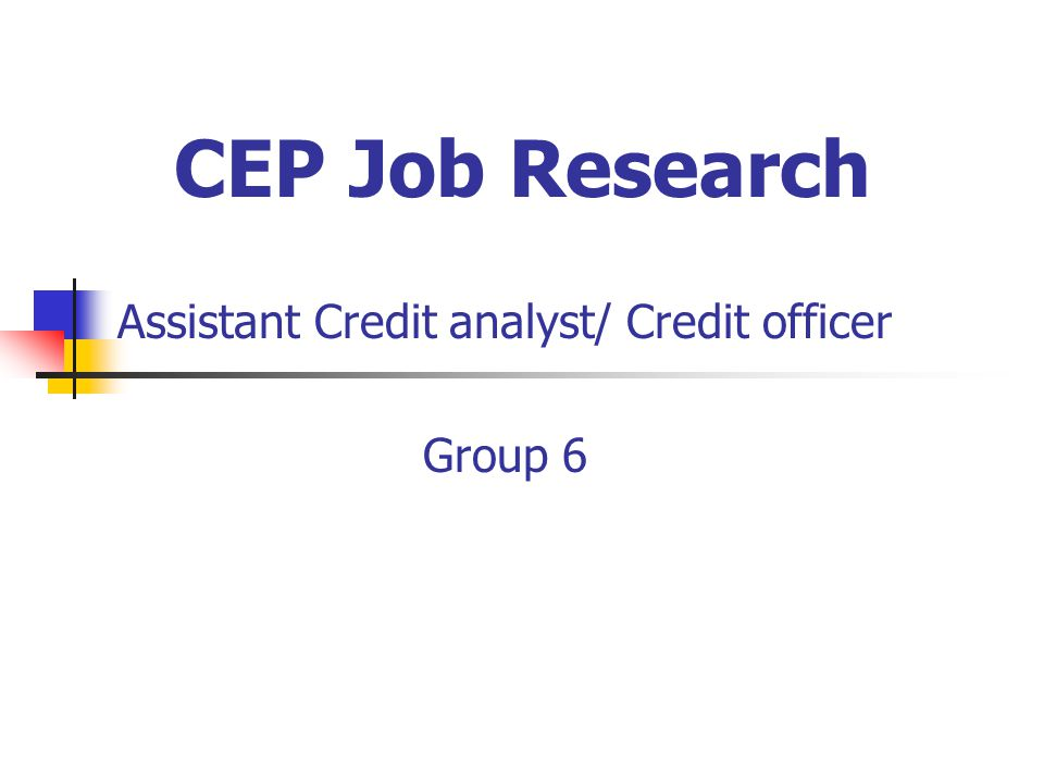 1 cep job research assistant credit analyst credit officer group 6