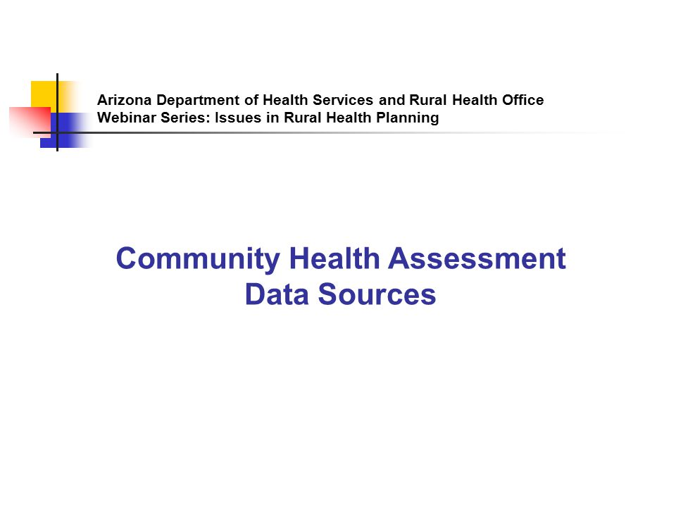 Arizona Department of Health Services and Rural Health Office Webinar Series: Issues in Rural Health Planning Community Health Assessment Data Sources