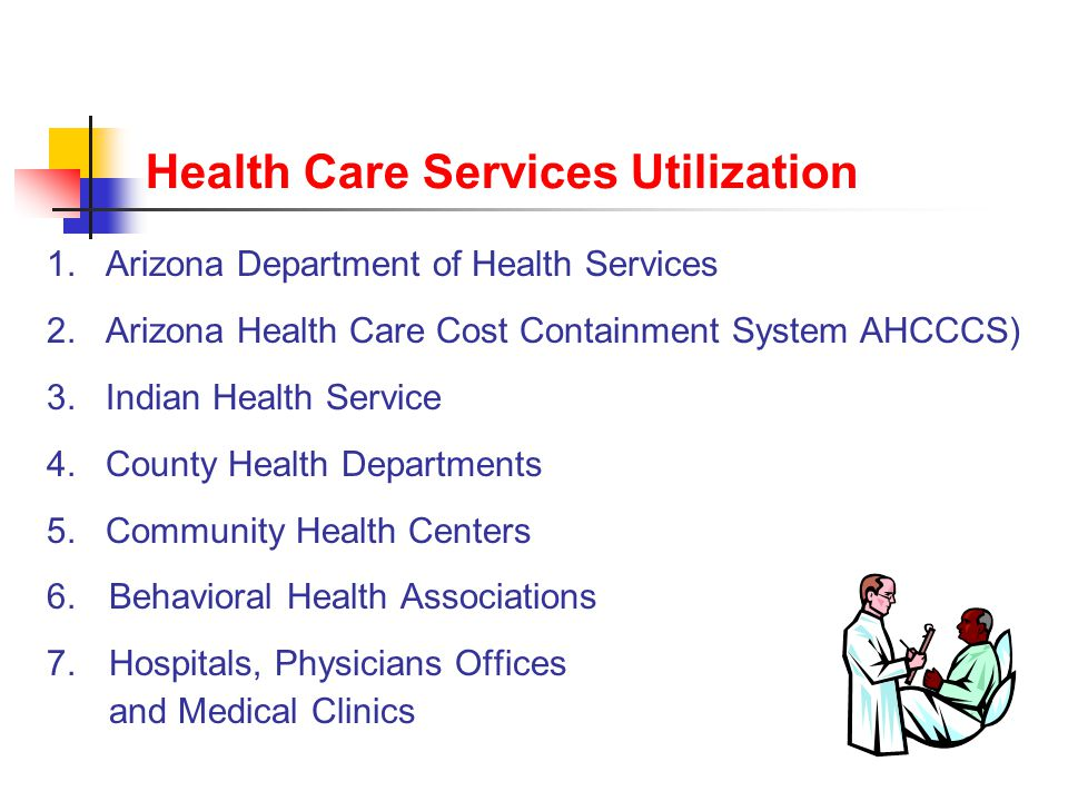 Health Care Services Utilization 1. Arizona Department of Health Services 2.