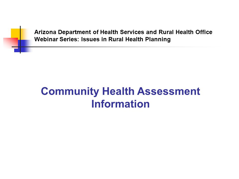 Arizona Department of Health Services and Rural Health Office Webinar Series: Issues in Rural Health Planning Community Health Assessment Information