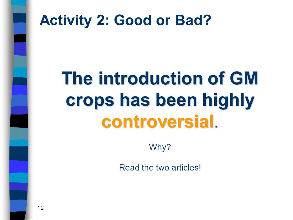 12 The introduction of GM crops has been highly controversial.