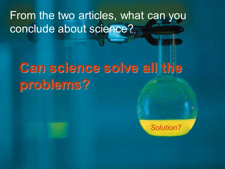 13 From the two articles, what can you conclude about science.