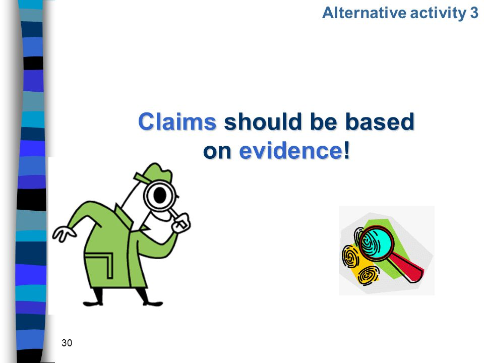 30 Claims should be based on evidence! Alternative activity 3