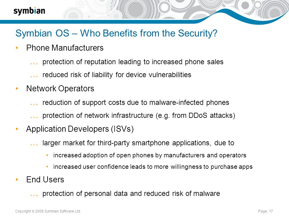 Copyright  2008 Symbian Software Ltd.Page: 17 Symbian OS – Who Benefits from the Security.