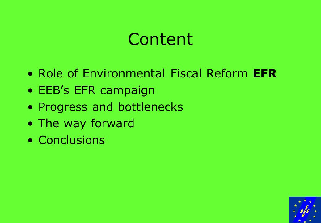 Content Role of Environmental Fiscal Reform EFR EEB's EFR campaign Progress and bottlenecks The way forward Conclusions