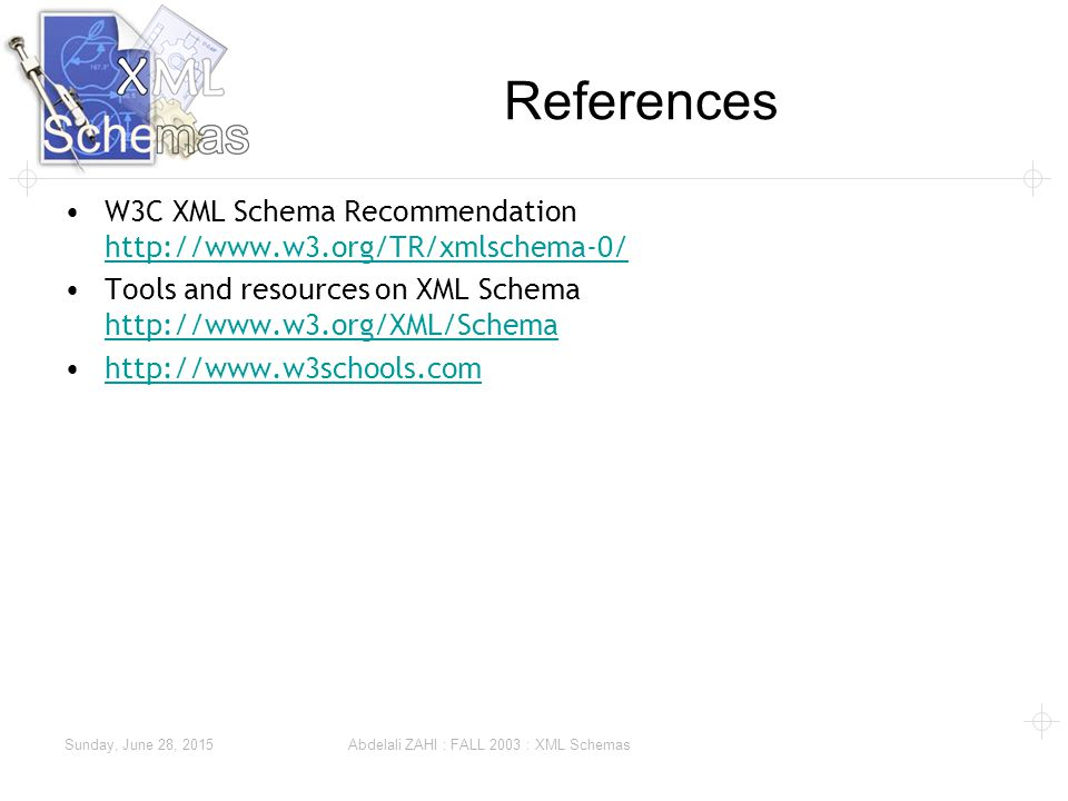 Sunday, June 28, 2015 Abdelali ZAHI : FALL 2003 : XML Schemas References W3C XML Schema Recommendation     Tools and resources on XML Schema