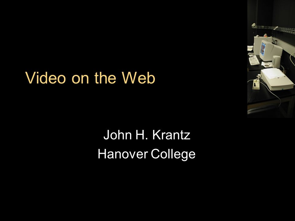 Video on the Web John H. Krantz Hanover College