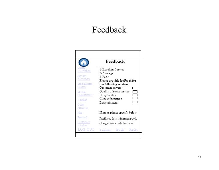 18 Feedback 1-Excellent Service 2-Average 3-Poor Please provide feedback for the following services Customer service Quality of room service Hospitability Clear information Entertainment If more please specify below Facilities for swimming pools charges were not clear.