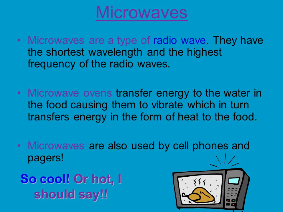 Microwaves Microwaves are a type of radio wave.