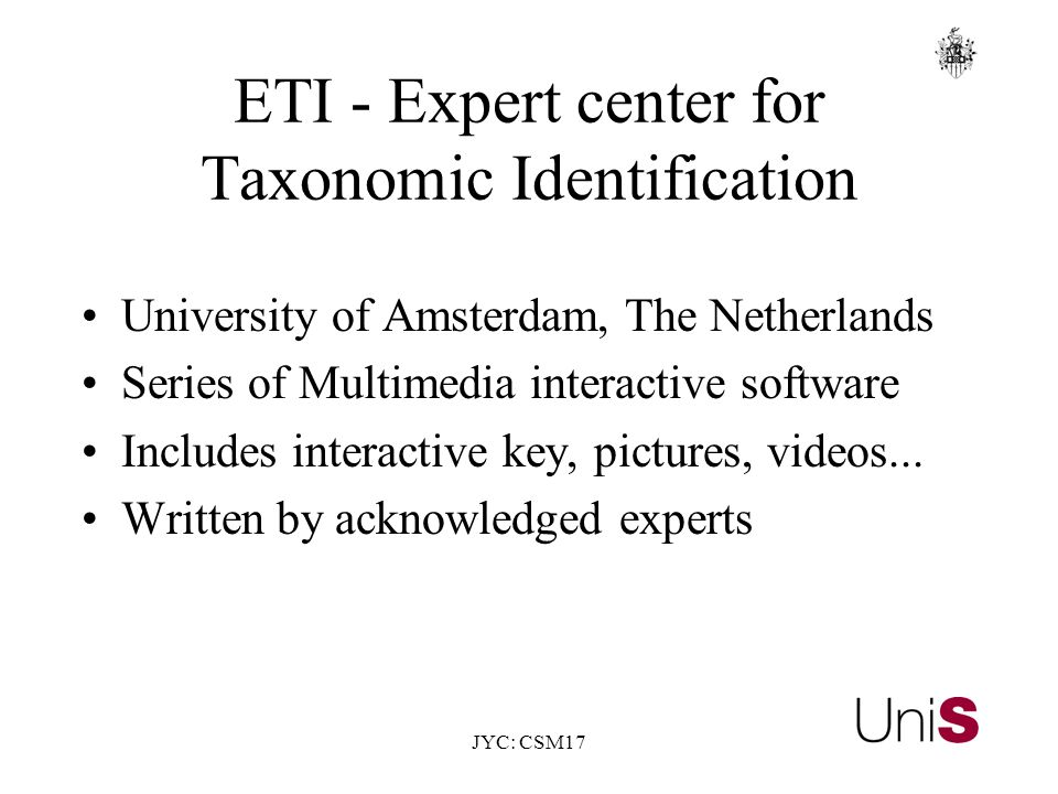 JYC: CSM17 ETI - Expert center for Taxonomic Identification University of Amsterdam, The Netherlands Series of Multimedia interactive software Includes interactive key, pictures, videos...