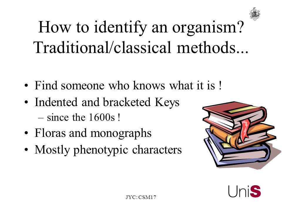 JYC: CSM17 How to identify an organism. Traditional/classical methods...