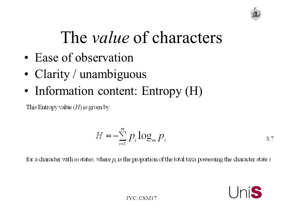 JYC: CSM17 The value of characters Ease of observation Clarity / unambiguous Information content: Entropy (H)