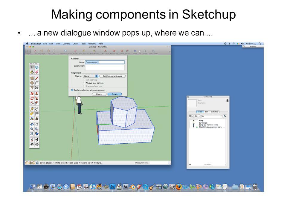 Components in Sketchup  Components Components are like