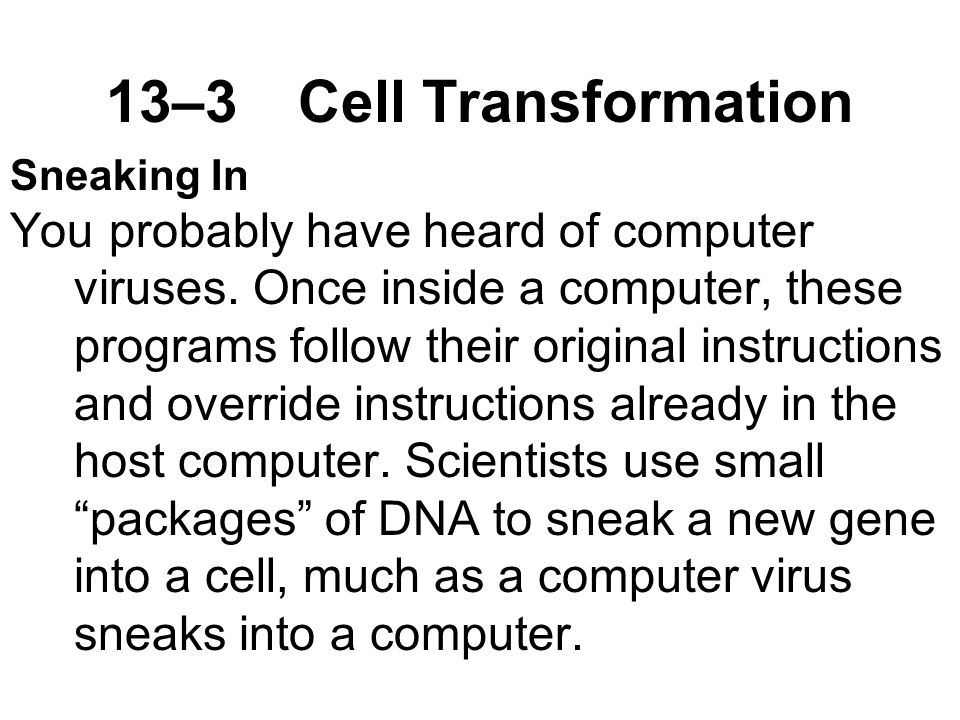 13–3Cell Transformation Sneaking In You probably have heard of computer viruses.