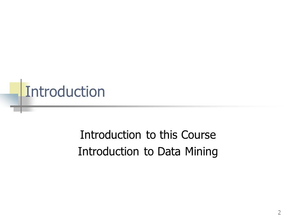 2 Introduction Introduction to this Course Introduction to Data Mining