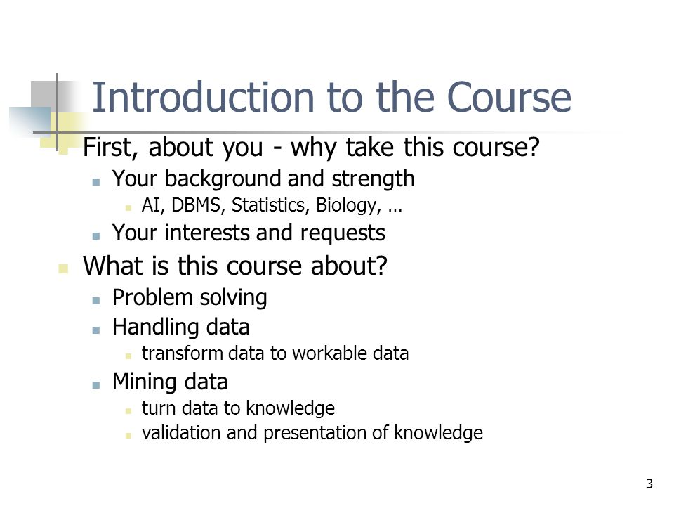 3 Introduction to the Course First, about you - why take this course.
