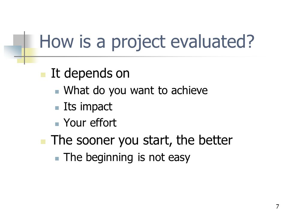 7 How is a project evaluated.