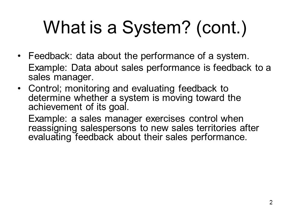 2 What is a System. (cont.) Feedback: data about the performance of a system.
