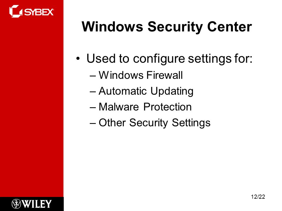 Windows Security Center Used to configure settings for: –Windows Firewall –Automatic Updating –Malware Protection –Other Security Settings 12/22