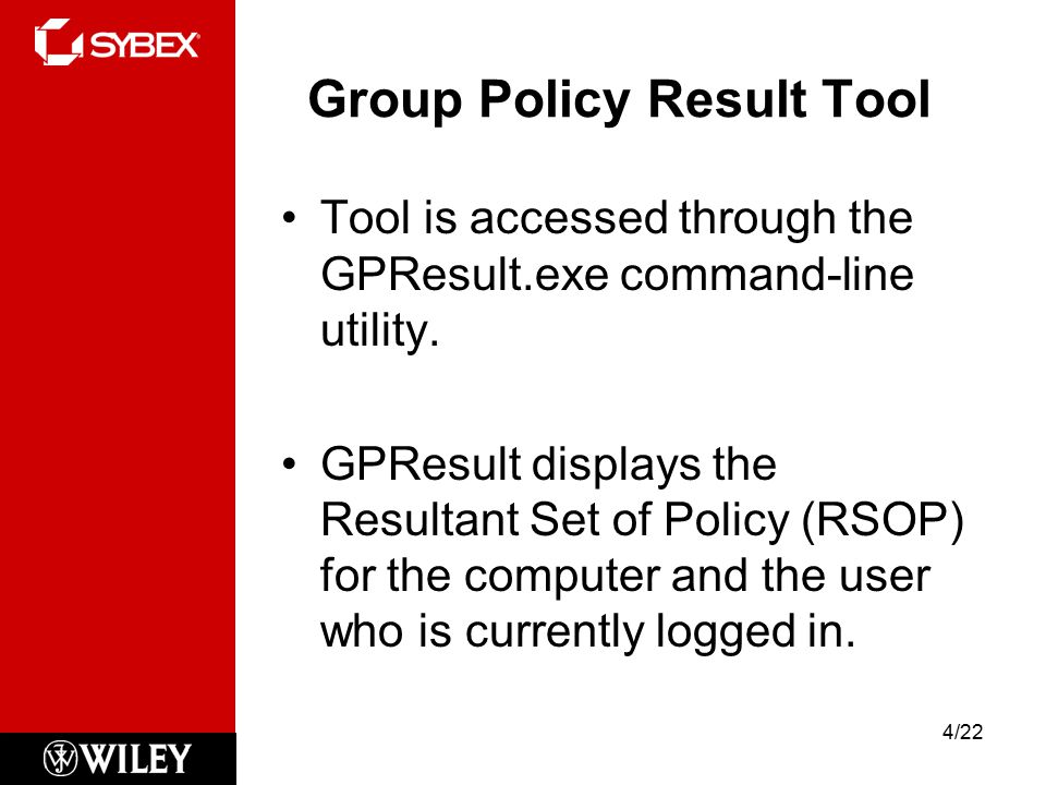 Group Policy Result Tool Tool is accessed through the GPResult.exe command-line utility.
