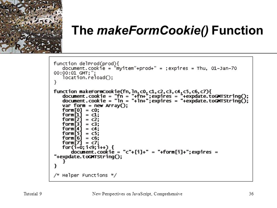 XP Tutorial 9New Perspectives on JavaScript, Comprehensive36 The makeFormCookie() Function