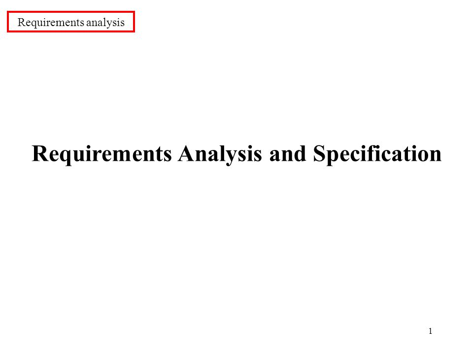 1 Requirements Analysis and Specification Requirements analysis