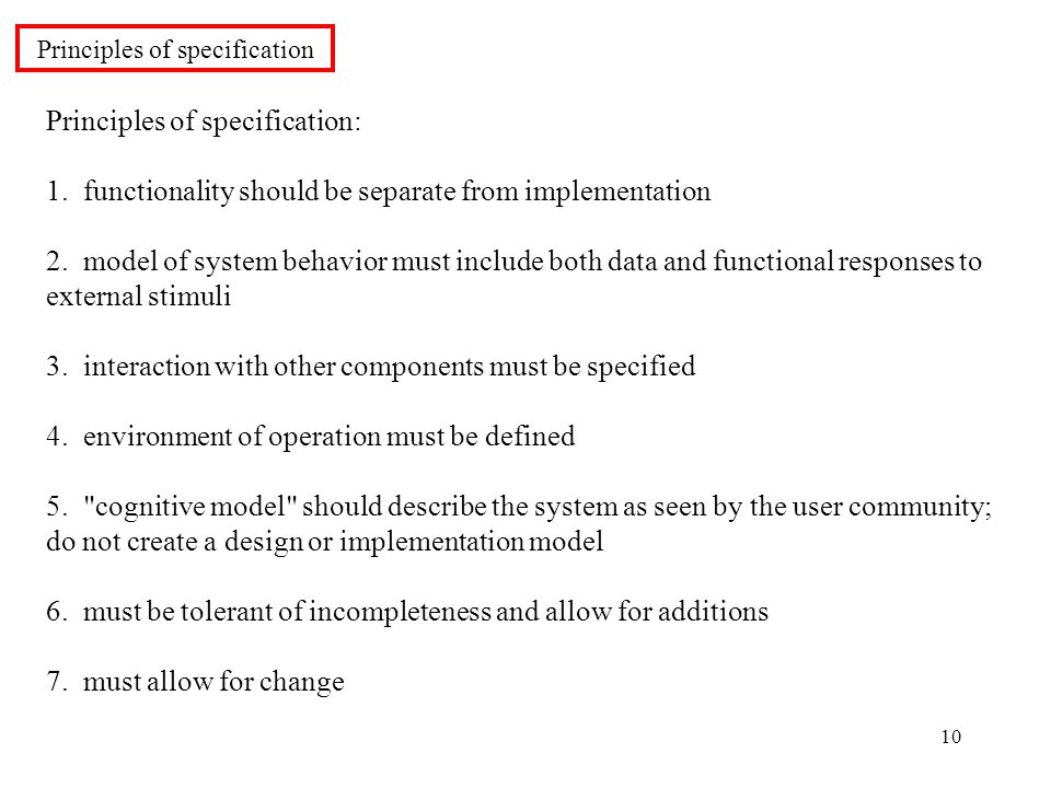 10 Principles of specification: 1. functionality should be separate from implementation 2.