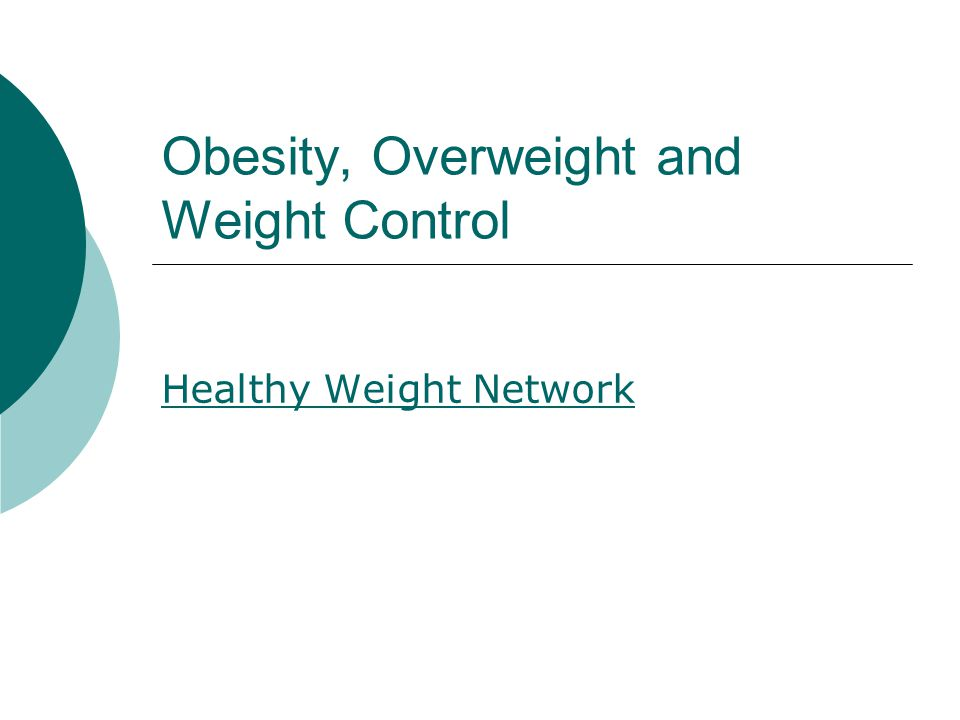 Obesity, Overweight and Weight Control Healthy Weight Network