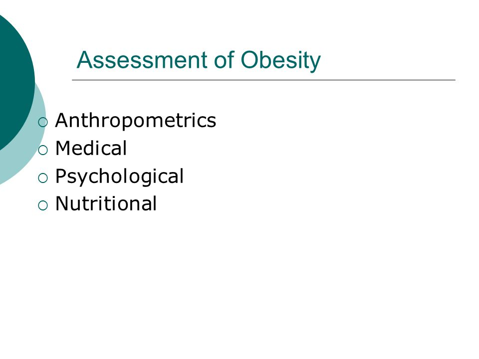 Assessment of Obesity  Anthropometrics  Medical  Psychological  Nutritional
