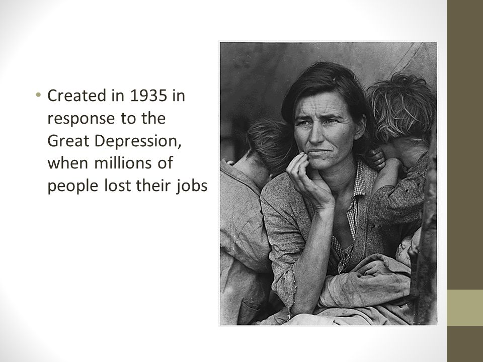 Created in 1935 in response to the Great Depression, when millions of people lost their jobs